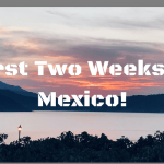 First Two Weeks In Mexico!